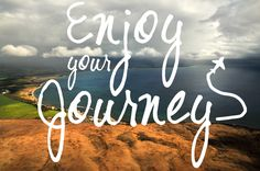 Enjoy your journey. Travel quotes