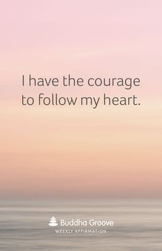 Affirmation for the Heart: I have the courage to follow my heart.