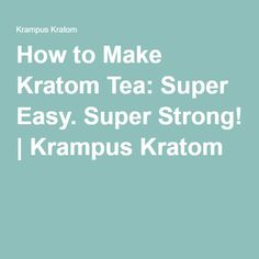 How to Make Kratom Tea: Super Easy. Super Strong! | Krampus Kratom