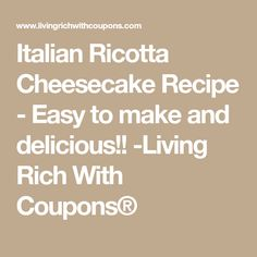 Italian Ricotta Cheesecake Recipe - Easy to make and delicious!! -Living Rich With Coupons®