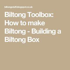 Biltong Toolbox: How to make Biltong - Building a Biltong Box Biltong, Smokehouse, Toolbox, Preserves, The Cure, How To Make, Tool Box, Dopp Kit, Preserve