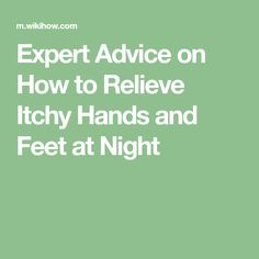 Expert Advice on How to Relieve Itchy Hands and Feet at Night Itching Remedies, Home Remedies, Itchy Hands, The Cure, Advice, Night, Hair, Home Health Remedies, Strengthen Hair