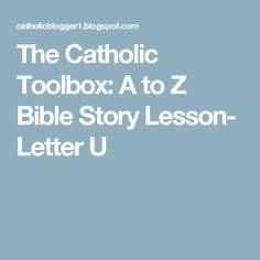 The Catholic Toolbox: A to Z Bible Story Lesson- Letter U