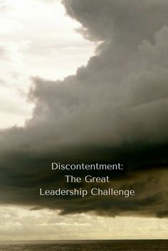 Discontentment is a great opportunity for Leaders.