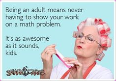 That's all I do is math! And I have to show my work literally. I think they'll notice if your hole is 2 inches off. At least as a kid you can say well my parents helped me with it lol Funny Shit, Haha Funny, Funny Stuff, Funny Humor, Math Humor, Math Jokes, Funny Sarcastic, Crazy Funny, Teacher Humor