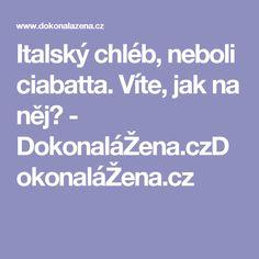 Italský chléb, neboli ciabatta. Víte, jak na něj? - DokonaláŽena.czDokonaláŽena.cz