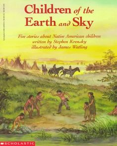 traditions:  Children of the Earth and Sky is a collection of five stories about Indian children. (Hopi, Comanche, Mohawk, Navajo, and Mandan) Each teach a lesson full of tradition and culture.