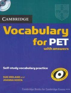 Cambridge vocabulary for PET with answers / Sue Ireland, Joanna Kosta.2013.