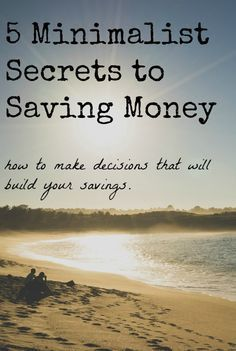 Becoming a minimalist is not just about saving money, but it certainly helps! Find out why. | 5 Minimalist Secrets to Saving Money