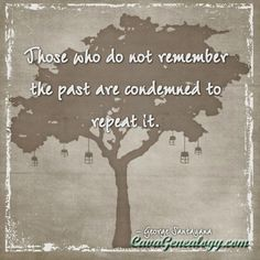 Those who do not remember the past are condemned to repeat it. - Quote in a family tree poster Family History Quotes, History Posters, Genealogy Quotes, Family Genealogy, Jokes Quotes, Me Quotes, Family Tree Poster, George Santayana, Personal History