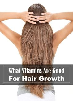 A list of the best vitamins for hair growth.