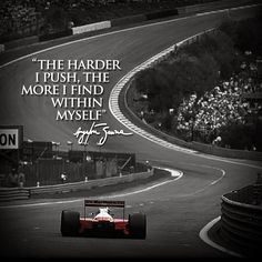 """The harder I push, the more I find within myself."" Ayrton #Senna"