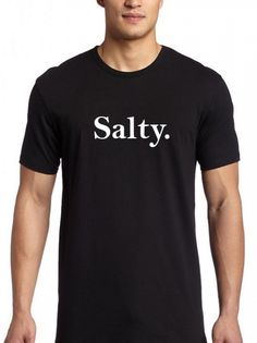 Salty T shirt Adult Unisex Size For Men and Women- Our T Shirts are individually customized and printed for every single order Funny Shirt Sayings, Shirts With Sayings, Funny Shirts, Cute Graphic Tees, Graphic Shirts, Workout Shirts, How To Look Better, Unisex, Hoodie