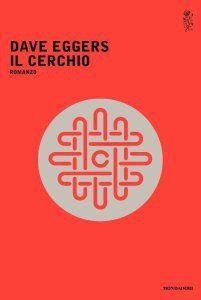 Il cerchio, Dave Eggers, (Mondadori, 2017)