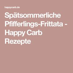Spätsommerliche Pfifferlings-Frittata - Happy Carb Rezepte