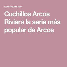 Cuchillos Arcos Riviera la serie más popular de Arcos