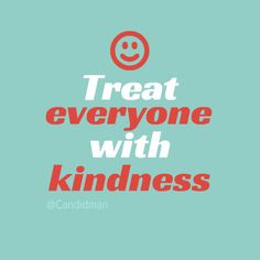 """Treat everyone with kindness"". #Inspirational #Quotes @Candidman"