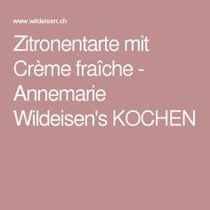 Zitronentarte mit Crème fraîche - Annemarie Wildeisen's KOCHEN