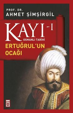 Önemli Bir Başucu Kitabı: Kayı – 1 Osmanlı Tarihi / Ertuğrul'un Ocağı