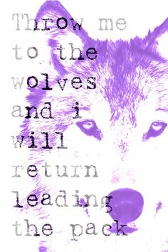 Throw me to the wolves and i will return leading the pack. #backgroung quote #wolves #inspirationalquote #quote #wild