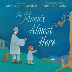 The Moon's Almost Here by Patricia MacLachlan — Reviews, Discussion, Bookclubs, Lists