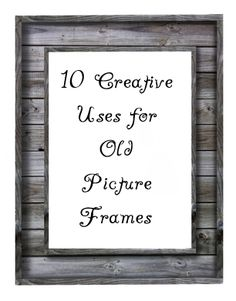 Wonderful ideas to use all those old picture frames in storage, creative uses for old picture frames.