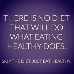 is no diet that will do what eating healthy does. Skip the diet. Just eat healthy. - unknownThere is no diet that will do what eating healthy does. Skip the diet. Just eat healthy. Citation Motivation Sport, Fitness Motivation, Fitness Quotes, Weight Loss Motivation, Daily Motivation, Wellness Quotes, Exercise Motivation, Motivation Pictures, Training Motivation