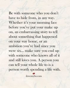 Love Quotes Ideas : Be with someone who you don't have to hide from, in any way. - Quotes Sayings Life Quotes Love, Great Quotes, Quotes To Live By, Inspirational Quotes, Quotes Quotes, Being In Love Quotes, Quotes About Loving Yourself, Doing Me Quotes, The Words