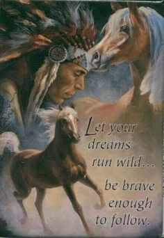 Let your dreams run wild....but be brave enough to follow them