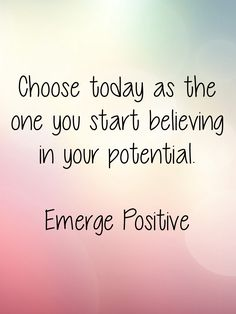 You are what you believe.  Change your thoughts and you will change your life.  Emerge Positive