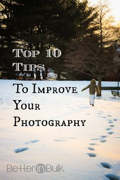 Want to kick your photos up a notch? Here are 10 tips to improve your photography, regardless of what kind of equipment you own!