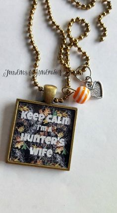 """Keep Calm, I'm a Hunters Wife"" Perfect gift for a Hunters Wife! ;)  This necklace comes in four different tray/chain colors. If you would like this made into a key chain, I can certainly do that!! Buy yours now at Jourdan's {Handmade} Jewels on Etsy. Use code ""PINTEREST"" to save 10%."