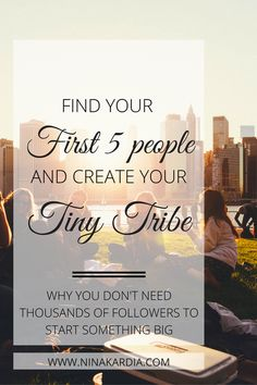 You don't need 1000 or even 100 supporters to launch your life dream.  Gather a few key, quality people around you and start a tiny tribe. Read now or pin for later! | ninakardia.com