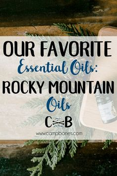 Our Favorite Essential Oils: Rocky Mountain Oils - Camp Bones