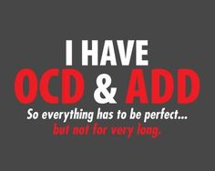 OCD and ADD...might be me!
