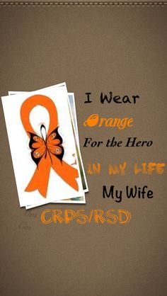 I wear orange for the CRPS ANGEL in my life MY WIFE - my husband would like this
