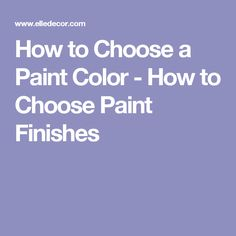 How to Choose a Paint Color - How to Choose Paint Finishes