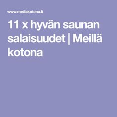 11 x hyvän saunan salaisuudet | Meillä kotona