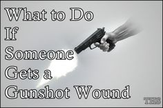 """What to Do If Someone Gets Gunshot Wound Homesteading  - The Homestead Survival .Com     """"Please Share This Pin"""""""