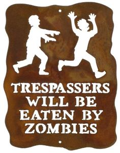 Trespassers Will Be Eaten by Zombies Steel Wall Sign #zombies #zombiesign #zomieinfestedworld http://www.zombieinfestedworld.com/Zombie-Signs-Posters-and-Decals.html