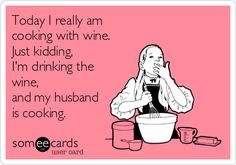 Today I really am cooking with wine. Just kidding, I'm drinking the wine, and my husband is cooking.