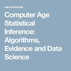 Computer Age Statistical Inference: Algorithms, Evidence and Data Science