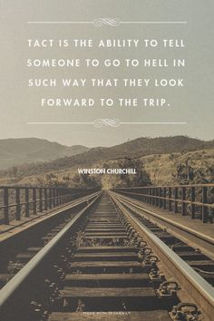 Tact is the ability to tell someone to go to hell in such way that they look forward to the trip. - Winston Churchill | Mar made this with Spoken.ly