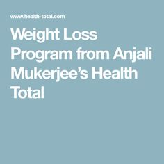 Weight Loss Program from Anjali Mukerjee's Health Total