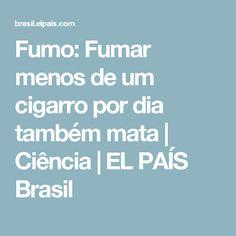 Fumo:  Fumar menos de um cigarro por dia também mata | Ciência | EL PAÍS Brasil