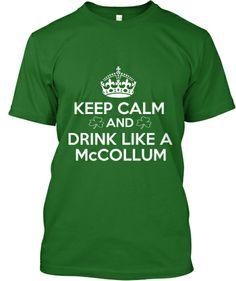 Keep Calm And Drink Like A McCOLLUM | Teespring