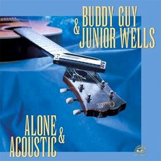 Buddy Guy & Junior Wells Alone & Acoustic – Knick Knack Records
