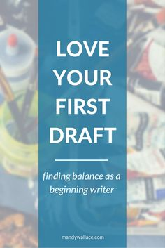 Love Your First Draft | Check out these tips for finding balance when you start writing.