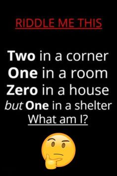 Two in a corner, one in a room, zero in a house, but one in a shelter. What am I??