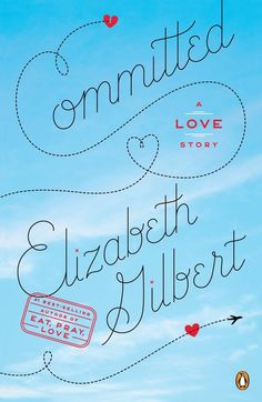 Committed: A Love Story, by Elizabeth Gilbert | 12 Must-Read Memoirs To Get You Through Your Twenties